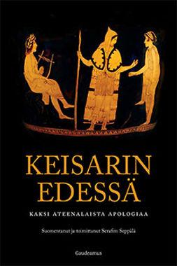 Seppälä, Serafim - Keisarin edessä. Kaksi ateenalaista apologiaa, e-kirja