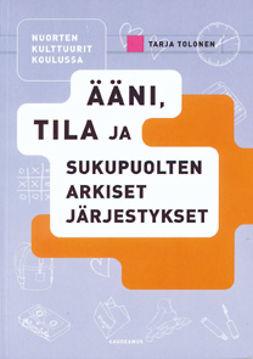 Tolonen, Tarja - Nuorten kulttuurit koulussa: Ääni, tila ja sukupuolten arkiset järjestykset, e-kirja