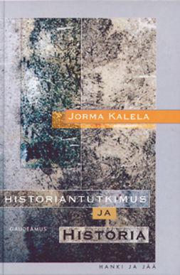 Kalela, Jorma - Historiantutkimus ja historia, e-bok