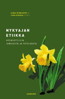 Niiniluoto, Ilkka (toim.) - Nykyajan etiikka: Keskusteluja ihmisestä ja yhteisöstä, ebook