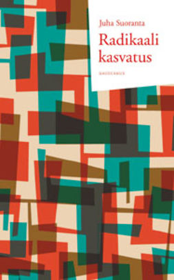 Suoranta, Juha - Radikaali kasvatus: Kohti kasvatuksen poliittista sosiologiaa, e-kirja