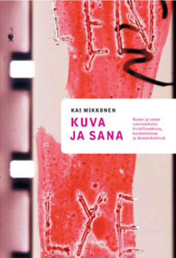 Mikkonen, Kai - Kuva ja sana: Kuvan ja sanan vuorovaikutus kirjallisuudessa, kuvataiteessa ja ikonoteksteissä, e-kirja