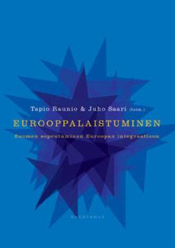 Raunio, Tapio - Eurooppalaistuminen: Suomen sopeutuminen Euroopan integraatioon, e-kirja