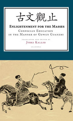 Kallio, Jyrki - Enlightenment for the Masses: Confucian Education in the Manner of Guwen Guanzhi, ebook