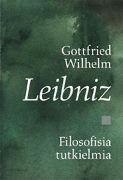 Leibniz, Gottfried Wilhelm - Filosofisia tutkielmia, e-kirja