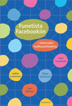 Funetista Facebookiin: Internetin kulttuurihistoria
