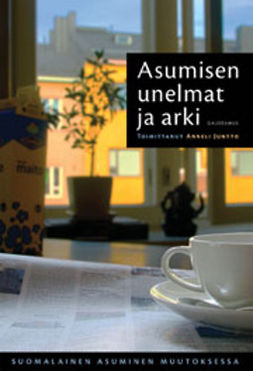 Juntto, Anneli - Asumisen unelmat ja arki: Suomalainen asuminen muutoksessa, e-kirja