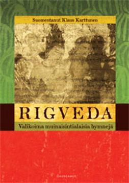 Karttunen, Klaus - Rigveda: Valikoima muinaisintialaisia hymnejä, ebook