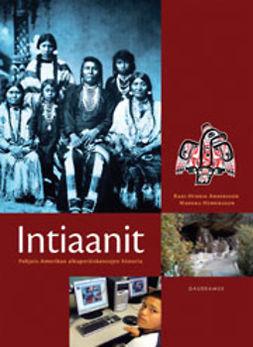 Andersson, Rani-Henrik - Intiaanit: Pohjois-Amerikan alkuperäiskansojen historia, e-bok