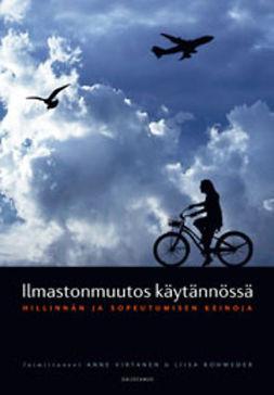 Rohweder, Liisa - Ilmastonmuutos käytännössä: Hillinnän ja sopeutumisen keinoja, e-kirja