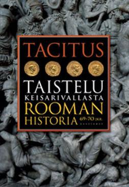 Tacitus - Taistelu keisarivallasta: Rooman historia 69-70 jKr., e-kirja