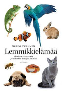 Turunen, Seppo - Lemmikkielämää: Ihmisen eläinsuhde ja eläinten hyödyntäminen, e-kirja