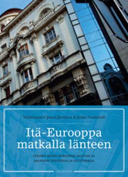 Järvinen, Jouni - Itä-Eurooppa matkalla länteen: Itäisen Keski-Euroopan, Baltian ja Balkanin historiaa ja politiikkaa, ebook