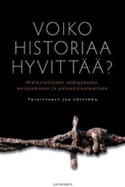 Löfström, Jan - Voiko historiaa hyvittää?: Historiallisten vääryyksien korjaaminen ja anteeksiantaminen, e-kirja