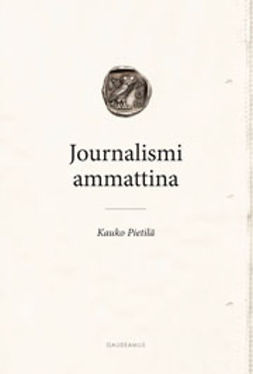 Pietilä, Kauko - Journalismi ammattina: Journalistiprofession teoria, e-kirja
