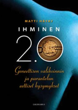 Häyry, Matti - Ihminen 2.0: Geneettisen valikoinnin ja parantelun eettiset kysymykset, e-kirja