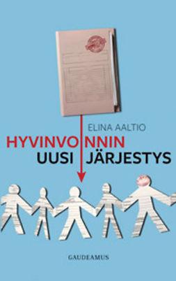 Aaltio, Elina - Hyvinvoinnin uusi järjestys, ebook