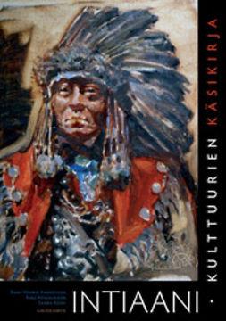Andersson, Rani-Henrik - Intiaanikulttuurien käsikirja: Kulttuurin, historian ja politiikan sanastoa, ebook
