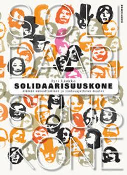 Liukko, Jyri - Solidaarisuuskone: Elämän vakuuttaminen ja vastuuajattelun muutos, ebook