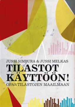 Melkas, Jussi - Tilastot käyttöön!: Opas tilastojen maailmaan, e-kirja