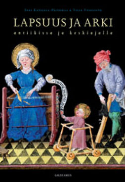 Katajala-Peltomaa, Sari - Lapsuus ja arki antiikissa ja keskiajalla, ebook