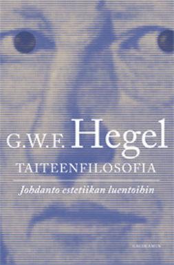 Hegel, G. W. F. - Taiteenfilosofia: Johdanto estetiikan luentoihin, e-kirja