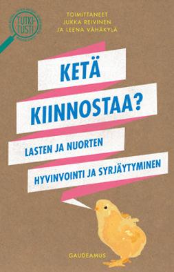 Reivinen, Jukka - Ketä kiinnostaa? Lasten ja nuorten hyvinvointi ja syrjäytyminen, e-kirja