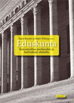 Raunio, Tapio - Eduskunta: Kansanvaltaa puolueiden ja hallituksen ehdoilla, e-kirja
