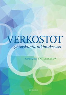 Eriksson, Kai - Verkostot yhteiskuntatutkimuksessa, ebook