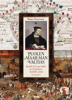 Puolen maailman valtias: Kaarle V:n 1500-luku ja Euroopan mahdin synty