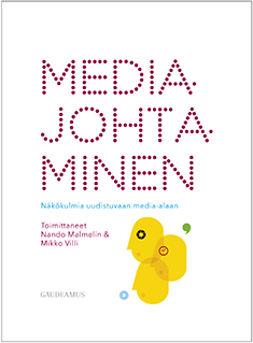 Malmelin, Nando - Mediajohtaminen: Näkökulmia uudistuvaan media-alaan, e-kirja