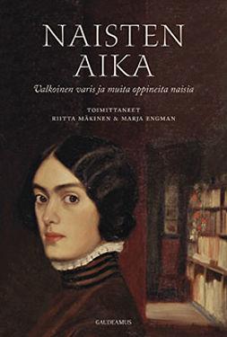 Mäkinen, Riitta - Naisten aika: Valkoinen varis ja muita oppineita naisia, e-bok