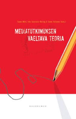 Mörä, Tuomo - Mediatutkimuksen vaeltava teoria, e-kirja
