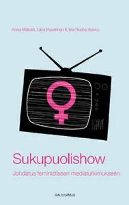 Mäkelä, Anna - Sukupuolishow: Johdatus feministiseen mediatutkimukseen, e-kirja