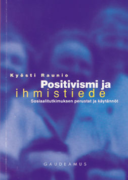Raunio, Kyösti - Positivismi ja ihmistiede: Sosiaalitutkimuksen perusta ja käytännöt, e-kirja