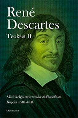 Descartes, René - Teokset II: Mietiskelyjä ensimmäisestä filosofiasta; Kirjeitä 1640-1641, e-kirja