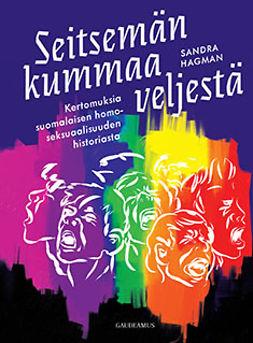 Hagman, Sandra - Seitsemän kummaa veljestä: Kertomuksia suomalaisen homoseksuaalisuuden historiasta, e-kirja