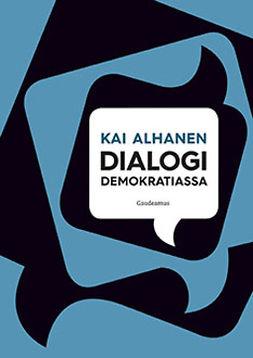 Alhanen, Kai - Dialogi demokratiassa, ebook