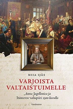 Ijäs, Miia - Varjoista valtaistuimelle: Anna Jagellonica ja Itämeren valtapiiri 1500-luvulla, ebook
