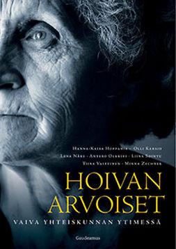 Hoppania, Hanna-Kaisa - Hoivan arvoiset: Vaiva yhteiskunnan ytimessä, ebook