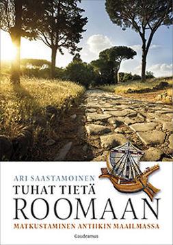 Saastamoinen, Ari - Tuhat tietä Roomaan: Matkustaminen antiikin maailmassa, e-kirja