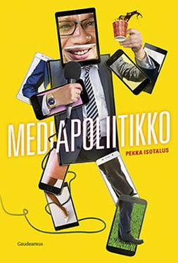 Isotalus, Pekka - Mediapoliitikko, ebook