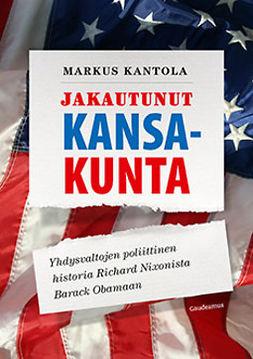 Kantola, Markus - Jakautunut kansakunta: Yhdysvaltojen poliittinen historia Richard Nixonista Barack Obamaan, e-kirja