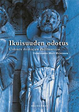 Heinonen, Meri - Ikuisuuden odotus: Uskonto keskiajan kulttuurissa, e-kirja