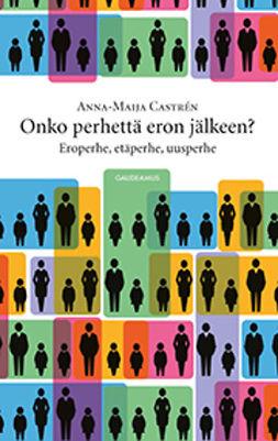 Castren, Anna-Maija - Onko perhettä eron jälkeen?: Eroperhe, etäperhe, uusperhe, e-bok