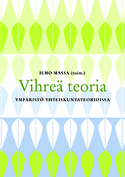Massa, Ilmo - Vihreä teoria: Ympäristö yhteiskuntateorioissa, e-kirja