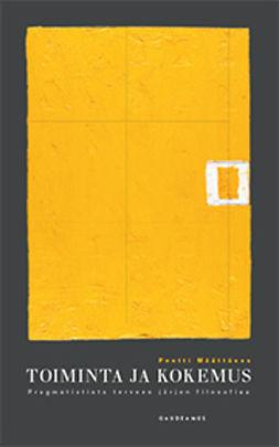 Määttänen, Pentti - Toiminta ja kokemus: Pragmatistista terveen järjen filosofiaa, e-bok