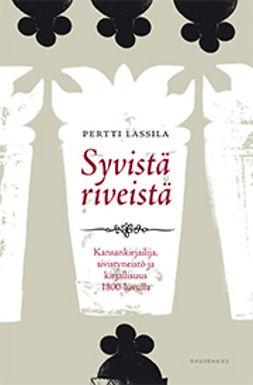 Lassila, Pertti - Syvistä riveistä: Kansankirjailija, sivistyneistö ja kirjallisuus 1800-luvulla, e-kirja