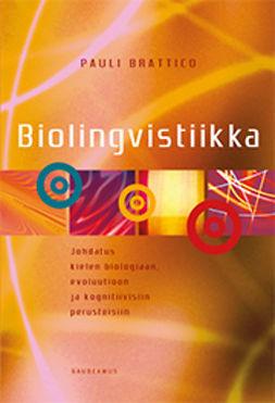 Brattico, Pauli - Biolingvistiikka: Johdatus kielen biologiaan, evoluutioon ja kognitiivisiin perusteisiin, e-kirja