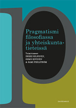 Kilpinen, Erkki - Pragmatismi filosofiassa ja yhteiskuntatieteissä, e-kirja
